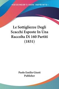 Книга под заказ: «Le Sottigliezze Degli Scacchi Esposte In Una Raccolta Di 160 Partiti (1831)»