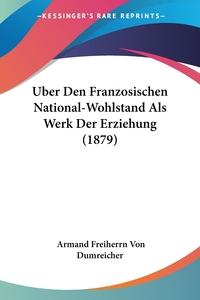 Книга под заказ: «Uber Den Franzosischen National-Wohlstand Als Werk Der Erziehung (1879)»