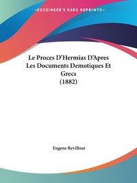 Le Proces D'Hermias D'Apres Les Documents Demotiques Et Grecs (1882), Eugene Revillout обложка-превью