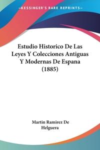 Книга под заказ: «Estudio Historico De Las Leyes Y Colecciones Antiguas Y Modernas De Espana (1885)»