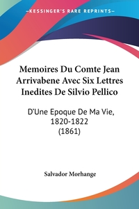 Книга под заказ: «Memoires Du Comte Jean Arrivabene Avec Six Lettres Inedites De Silvio Pellico»