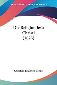 Книга под заказ: «Die Religion Jesu Christi (1825)»