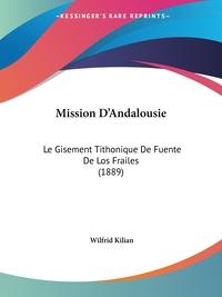 Mission D'Andalousie: Le Gisement Tithonique De Fuente De Los Frailes (1889), Wilfrid Kilian обложка-превью