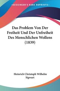 Книга под заказ: «Das Problem Von Der Freiheit Und Der Unfreiheit Des Menschlichen Wollens (1839)»