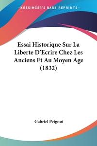 Книга под заказ: «Essai Historique Sur La Liberte D'Ecrire Chez Les Anciens Et Au Moyen Age (1832)»