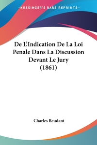 Книга под заказ: «De L'Indication De La Loi Penale Dans La Discussion Devant Le Jury (1861)»