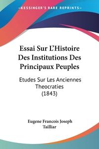 Книга под заказ: «Essai Sur L'Histoire Des Institutions Des Principaux Peuples»