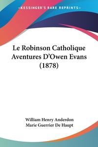 Книга под заказ: «Le Robinson Catholique Aventures D'Owen Evans (1878)»