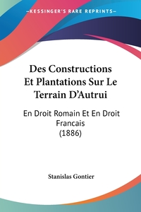Книга под заказ: «Des Constructions Et Plantations Sur Le Terrain D'Autrui»