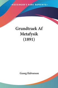 Книга под заказ: «Grundtraek Af Metafysik (1891)»