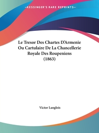 Le Tresor Des Chartes D'Armenie Ou Cartulaire De La Chancellerie Royale Des Roupeniens (1863), Victor Langlois обложка-превью