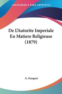 De L'Autorite Imperiale En Matiere Religieuse (1879), A. Gasquet обложка-превью