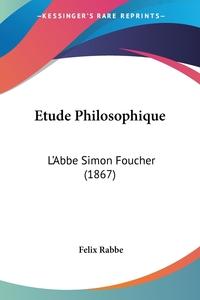Etude Philosophique: L'Abbe Simon Foucher (1867), Felix Rabbe обложка-превью