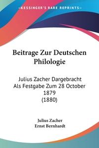 Beitrage Zur Deutschen Philologie: Julius Zacher Dargebracht Als Festgabe Zum 28 October 1879 (1880), Julius Zacher, Ernst Bernhardt обложка-превью