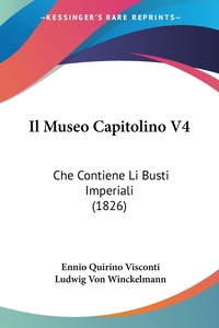 Il Museo Capitolino V4: Che Contiene Li Busti Imperiali (1826), Ennio Quirino Visconti, Ludwig von Winckelmann обложка-превью