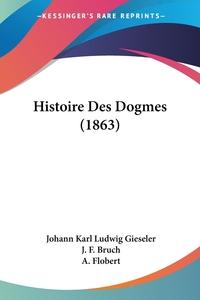 Histoire Des Dogmes (1863), Johann Karl Ludwig Gieseler обложка-превью