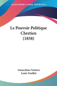 Le Pouvoir Politique Chretien (1858), Gioacchino Ventura, Louis Veuillot обложка-превью