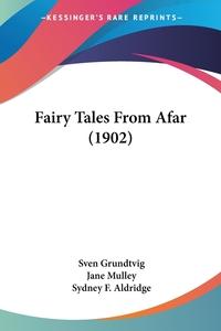 Fairy Tales From Afar (1902), Sven Grundtvig, Sydney F. Aldridge обложка-превью