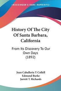 History Of The City Of Santa Barbara, California: From Its Discovery To Our Own Days (1892), Juan Caballeria y Collell, JARRETT T. RICHARDS обложка-превью
