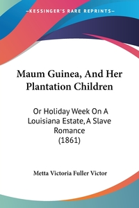 Maum Guinea, And Her Plantation Children: Or Holiday Week On A Louisiana Estate, A Slave Romance (1861), Metta Victoria Fuller Victor обложка-превью