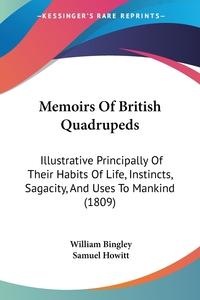 Memoirs Of British Quadrupeds: Illustrative Principally Of Their Habits Of Life, Instincts, Sagacity, And Uses To Mankind (1809), William Bingley, Samuel Howitt обложка-превью