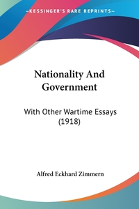 Nationality And Government: With Other Wartime Essays (1918), Alfred Eckhard Zimmern обложка-превью