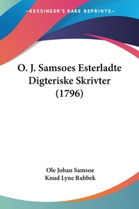 O. J. Samsoes Esterladte Digteriske Skrivter (1796), Ole Johan Samsoe, Knud Lyne Rahbek обложка-превью