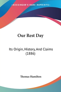 Our Rest Day: Its Origin, History, And Claims (1886), Thomas Hamilton обложка-превью