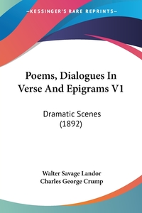 Poems, Dialogues In Verse And Epigrams V1: Dramatic Scenes (1892), Walter Savage Landor, Charles George Crump обложка-превью