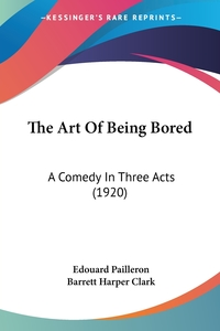 The Art Of Being Bored: A Comedy In Three Acts (1920), Edouard Pailleron обложка-превью