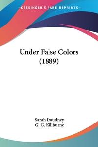 Under False Colors (1889), Sarah Doudney, G. G. Killburne обложка-превью