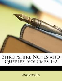 Книга под заказ: «Shropshire Notes and Queries, Volumes 1-2»
