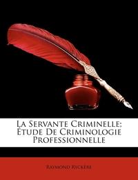 Книга под заказ: «La Servante Criminelle; Étude De Criminologie Professionnelle»