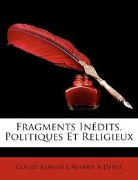 Книга под заказ: «Fragments Inédits, Politiques Et Religieux»