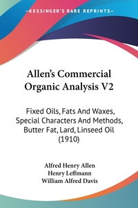Allen's Commercial Organic Analysis V2: Fixed Oils, Fats And Waxes, Special Characters And Methods, Butter Fat, Lard, Linseed Oil (1910), Alfred Henry Allen, Henry Leffmann, William Alfred Davis обложка-превью