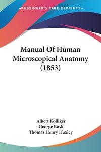 Manual Of Human Microscopical Anatomy (1853), Albert Kolliker обложка-превью