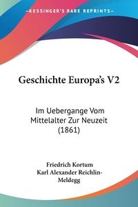 Geschichte Europa's V2: Im Uebergange Vom Mittelalter Zur Neuzeit (1861), Friedrich Kortum, Karl Alexander Reichlin-Meldegg обложка-превью