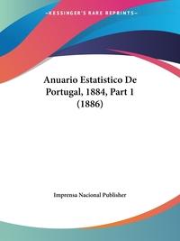Anuario Estatistico De Portugal, 1884, Part 1 (1886), Imprensa Nacional Publisher обложка-превью