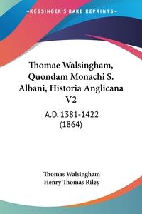 Книга под заказ: «Thomae Walsingham, Quondam Monachi S. Albani, Historia Anglicana V2»