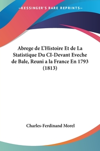 Abrege de L'Histoire Et de La Statistique Du CI-Devant Eveche de Bale, Reuni a la France En 1793 (1813), Charles-Ferdinand Morel обложка-превью