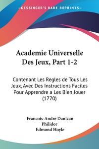 Книга под заказ: «Academie Universelle Des Jeux, Part 1-2»