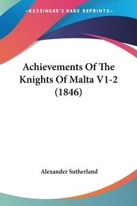 Книга под заказ: «Achievements Of The Knights Of Malta V1-2 (1846)»