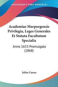 Книга под заказ: «Academiae Marpurgensis Privilegia, Leges Generales Et Statuta Facultatum Specialia»