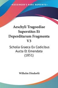 Книга под заказ: «Aeschyli Tragoediae Superstites Et Deperditarum Fragmenta V3»