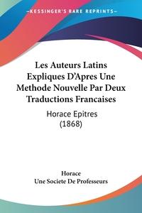 Книга под заказ: «Les Auteurs Latins Expliques D'Apres Une Methode Nouvelle Par Deux Traductions Francaises»