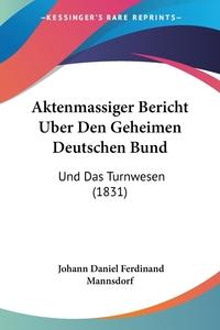 Книга под заказ: «Aktenmassiger Bericht Uber Den Geheimen Deutschen Bund»