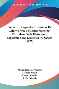 Книга под заказ: «Precis De Geographie Historique De L'Algerie Avec 14 Cartes; Mahomet Et L'Lslam Etude Historique; Exploration Des Ksours Et Du Sahara (1877)»
