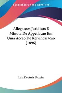Книга под заказ: «Allegacoes Juridicas E Minuta De Appellacao Em Uma Accao De Reivindicacao (1896)»