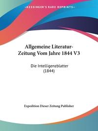 Книга под заказ: «Allgemeine Literatur-Zeitung Vom Jahre 1844 V3»