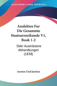 Книга под заказ: «Analekten Fur Die Gesammte Staatsarzneikunde V1, Book 1-2»